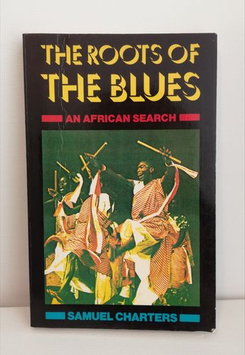 Charters Samuel, The Roots of the Blues – An African Search