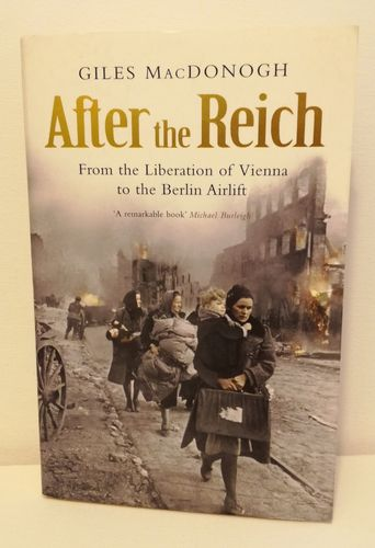 MacDonogh Giles, After the Reich - From the Liberation of Vienna to the Berlin Airlift